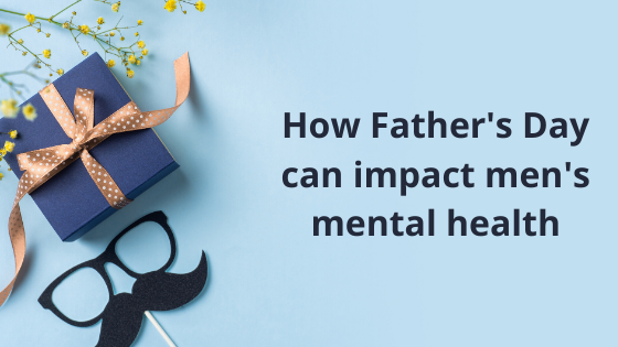 How Father's day can impact men's mental health